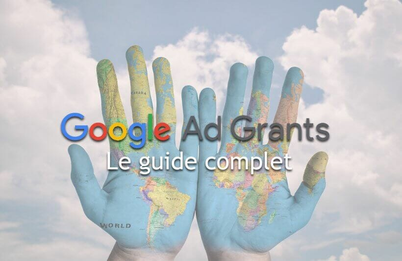 Google Ad Grants - Le guide complet pour les OBNL